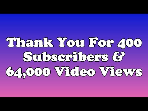 Thank You For 400 Subscribers & 64,000 Video Views.