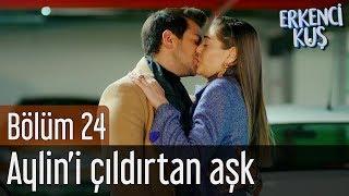 Download Erkenci Kuş 24. Bölüm - Aylin'i Çıldırtan Aşk