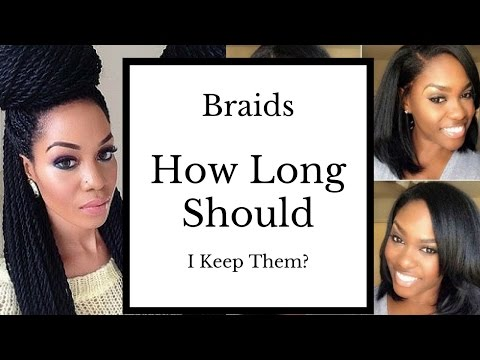 How long should I keep my braids in?