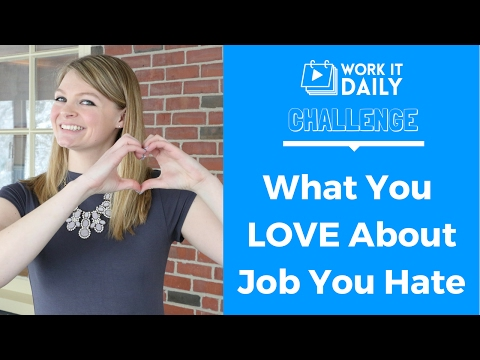Work It Daily Challenge - Find Something You Love About A Job You Hate