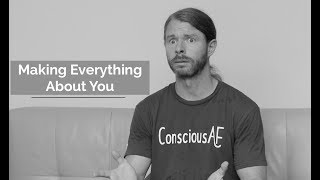 How to Make Everything About You - Ultra Spiritual Life episode 69
