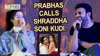 Prabhas Calls Shraddha Kapoor as Soni Kudi @Saaho Press Meet : Adorable Video - Filmyfocus.com
