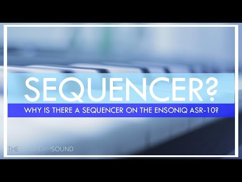 Why is a SEQUENCER on the ENSONIQ ASR 10?