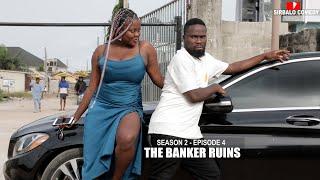 THE BANKER RUINS - SIRBALO AND BAE ( SEASON 2 EPISODE 4 )