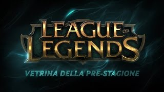 Vetrina Pre-stagione 2017 | Gameplay - League of Legends
