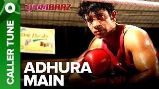 "Set ""Adhura Main"" as Your Caller Tune | Mukkabaaz | Vineet & Zoya | Anurag Kashyap"