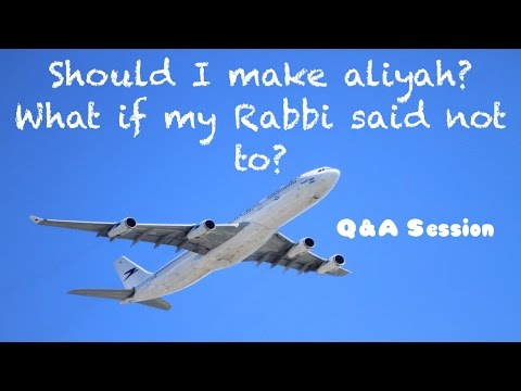 Q&A Session | Should I make aliyah? What if my Rabbi said not to?
