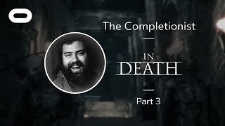 In Death | VR Playthrough – Part 3 | Oculus Rift Stream with The Completionist