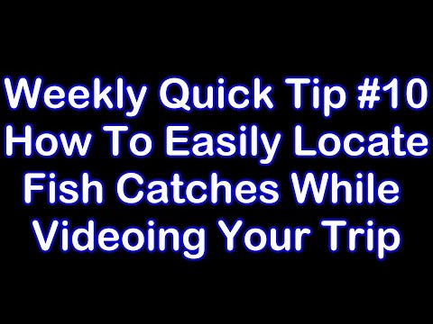 How To Easily Find Your Fish Catches While Videoing Your Trip - Quick Tip #10