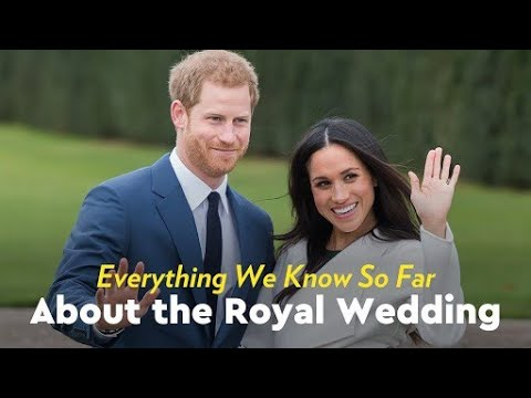 Everything We Know So Far About the Royal Wedding