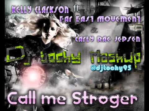 Call me Stronger Dj tochy & kelly clarkson ft far east movement & Carly Rae Jepsen (mashup) .mp3