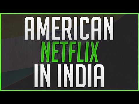How to Get American Netflix in India - Updated for 2018