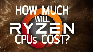 How Much Will Ryzen CPUs Cost? (and how will it affect Intel?)