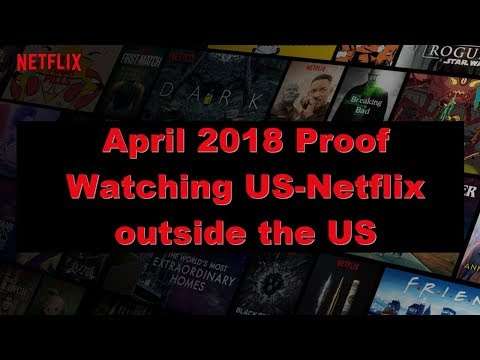 April 2018 Proof: Watch US Netflix outside the USA abroad