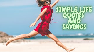 Simple Life Quotes and Sayings |  Best inspirational Quotes about Life
