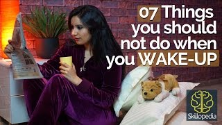 07 things you should not do when you WAKE UP – Personality Development Video by Skillopedia
