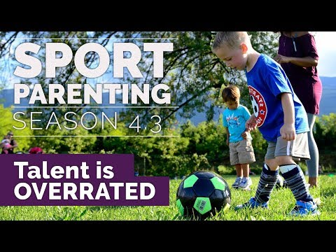 Sport Parenting#18: Talent is overrated