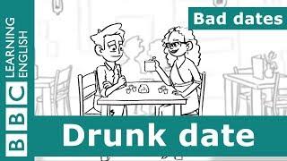 Bad Dates: Episode 5 - Drunk date