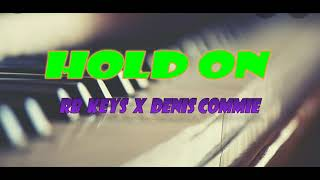 hold on RB keys X denis commie (lyrics/letras)
