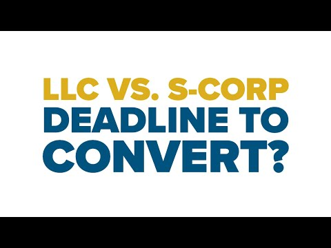 S Corp Conversion DEADLINE! LLC vs S Corp