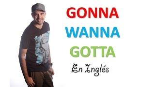 Cómo usar GONNA, WANNA, GOTTA en Inglés