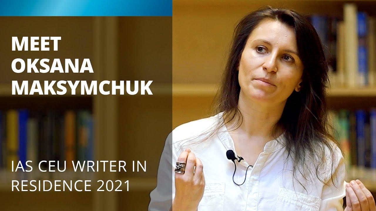 Oksana Maksymchuk - IAS CEU Writer in Residence 2021