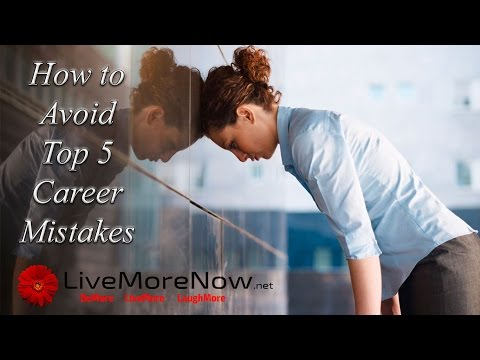 Managing Your Career: Avoid Top 5 Career Mistakes