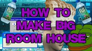 HOW TO BIG ROOM HOUSE MUSIC (quick video) (read the description)