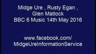 Midge Ure,Rusty Egan, Glen Matlock interview BBC6 Music : 14th May 2016