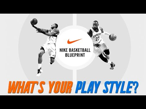 WHAT'S YOUR PLAY STYLE? Nike Basketball Blueprint
