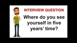 how to answer where do you see yourself in five years time interview question - Where Do You See Yourself In 10 Years Time