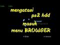 Ps2 tidak baca hdd.masuk ke menu browser.cara perbaikinya!!simank video ny