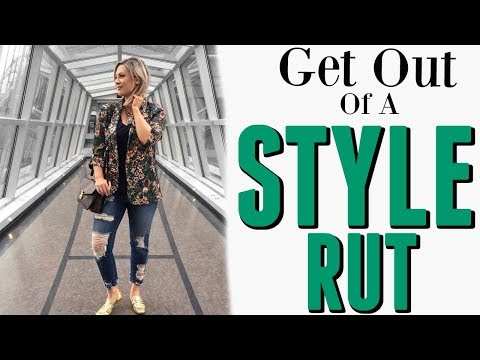 HOW TO GET OUT OF A STYLE RUT: tips from a stylist