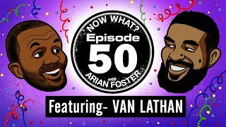 Download Van Lathan - #50 - Now What? With Arian Foster Video