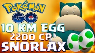 SNORLAX 2200 CP FROM EGG | Pokemon Go | ONE OF THE STRONGEST POKEMON