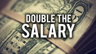 DO YOU WANT DOUBLE THE SALARY?