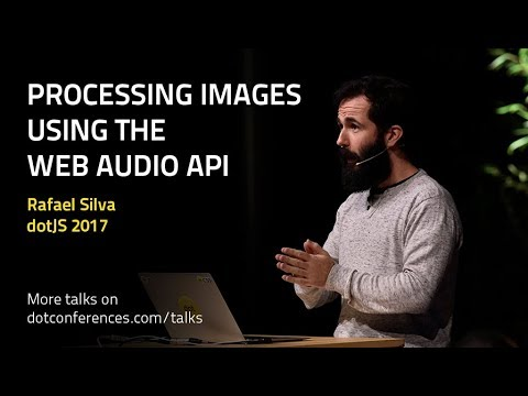 dotJS 2017 - Rafael Silva - Processing Images using the Web Audio API
