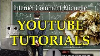 """Internet Comment Etiquette: """"YouTube Tutorials"""""""