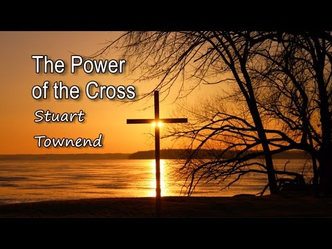 The Power of the Cross - Stuart Townend [with lyrics]