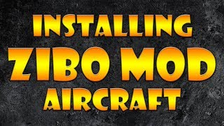 NEW! Zibo Mod Installation V2 (V3 29 and newer!) (See