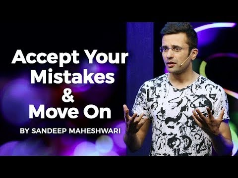 Accept Your Mistakes & Move On - By Sandeep Maheshwari