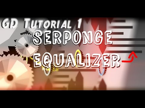 SERPONGE EQUALIZER ~GD Tutorial #1~