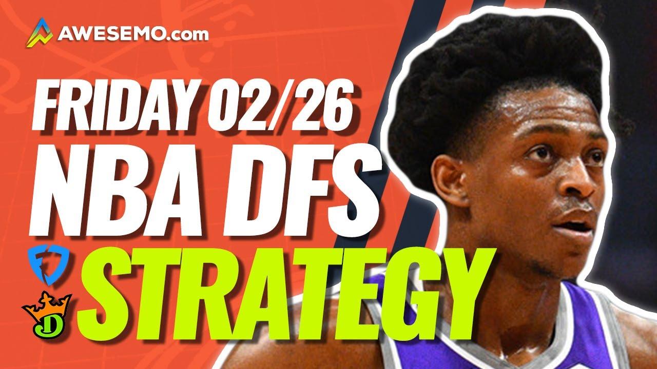 NBA DFS PICKS: DRAFTKINGS & FANDUEL DAILY FANTASY BASKETBALL STRATEGY   TODAY FRIDAY 2/26