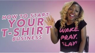 How To Start Your T Shirt Business Part 1