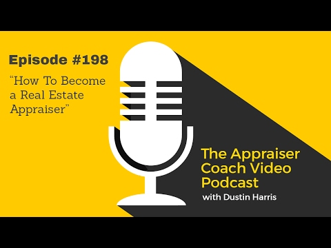 The Appraiser Coach Video Podcast #198 - How To Become a Real Estate Appraiser