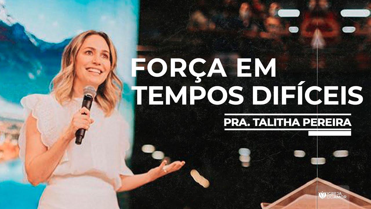 FORÇA EM TEMPOS DIFÍCEIS - PRA. TALITHA PEREIRA - IGREJA DO AMOR