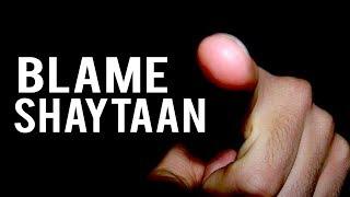 JUST BLAME SHAYTAAN