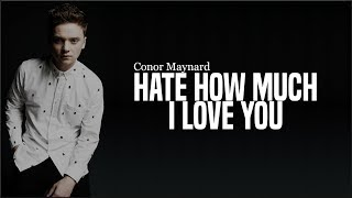 Conor Maynard - Hate How Much I Love You (Acoustic Version)(Lyrics)