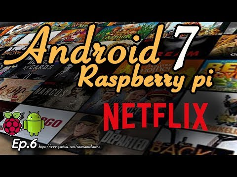 New Android 7.1.2 on Raspberry pi 3 - (EP6) Install Netflix