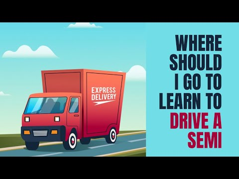 Where should I go to learn to drive a semi